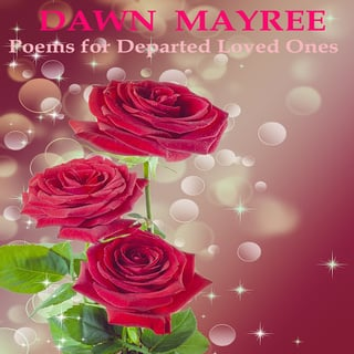 Poems for Departed Loved Ones - Dawn Mayree
