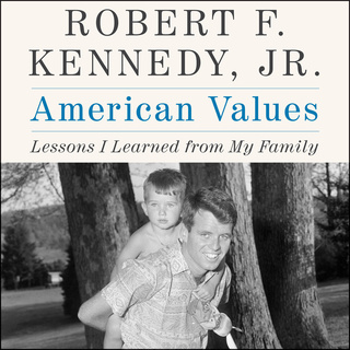 American Values: Lessons I Learned from My Family - Robert F. Kennedy Jr.