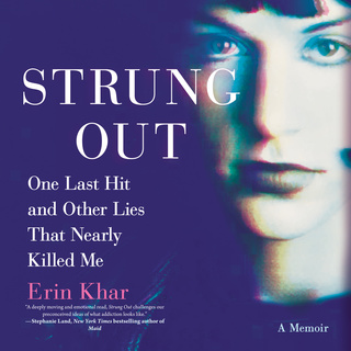 Strung Out: One Last Hit and Other Lies That Nearly Killed Me - Erin Khar