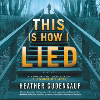 This Is How I Lied: A Novel - Heather Gudenkauf