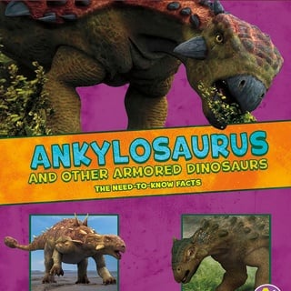 Ankylosaurus and Other Armored Dinosaurs - Kathryn Clay