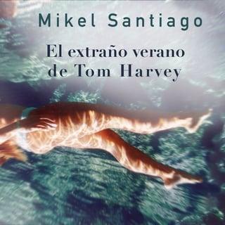 El Extraño Verano De Tom Harvey Audiolibro Mikel Santiago Storytel