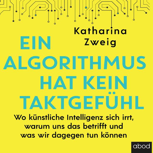 Ein Algorithmus hat kein Taktgefühl                     Katharina Zweig