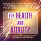 Maximize Your Potential Through the Power Your Subconscious Mind for Health and Vitality - Dr. Joseph Murphy