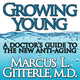 Growing Young: A Doctor's Guide to the NEW Anti-Aging - Marcus L. Gitterle (M.D.)