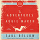 The Adventures of Augie March - Saul Bellow