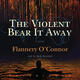The Violent Bear It Away - Flannery O'Connor