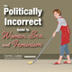 The Politically Incorrect Guide to Women, Sex, and Feminism - Carrie L. Lukas
