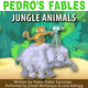 Pedro's Fables: Jungle Animals - Pedro Pablo Sacristán