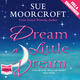 Dream a Little Dream - Sue Moorcroft