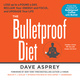 The Bulletproof Diet: Lose up to a Pound a Day, Reclaim Your Energy and Focus, and Upgrade Your Life - Dave Asprey