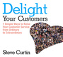 Delight Your Customers: 7 Simple Ways to Raise Your Customer Service from Ordinary to Extraordinary - Steve Curtin