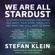 We Are All Stardust - Stefan Klein