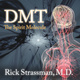 DMT: The Spirit Molecule: A Doctor's Revolutionary Research into the Biology of Near-Death and Mystical Experiences - Rick Strassman
