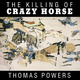 The Killing of Crazy Horse - Thomas Powers