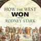 How the West Won: The Neglected Story of the Triumph of Modernity - Rodney Stark