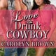 Love Drunk Cowboy - Carolyn Brown