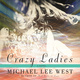 Crazy Ladies - Michael Lee West