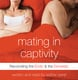 Mating in Captivity: In Search of Erotic Intelligence - Esther Perel