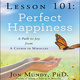 Lesson 101: Perfect Happiness: A Path to Joy from A Course in Miracles - Jon Mundy