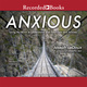 Anxious - Using the Brain to Understand and Treat Fear and Anxiety - Joseph LeDoux