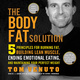 The Body Fat Solution: Five Principles for Burning Fat, Building Lean Muscle, Ending Emotional Eating, and Maintaining Your Perfect Weight - Tom Venuto