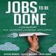 Jobs To Be Done: A Roadmap for Customer-Centered Innovation - Jessica Wattman, David Farber, Stephen Wunker