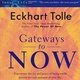 Gateways to Now - Eckhart Tolle