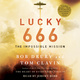 Lucky 666: The Impossible Mission - Tom Clavin, Bob Drury