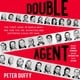 Double Agent: The First Hero of World War II and How the FBI Outwitted and Destroyed a Nazi Spy Ring - Peter Duffy
