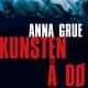 Kunsten å dø - Anna Grue
