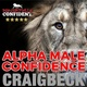 Alpha Male Confidence - The Psychology of Attraction - Craig Beck