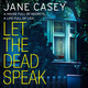Let the Dead Speak - Jane Casey