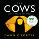 The Cows - Dawn O'Porter