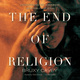 The End of Religion - Bruxy Cavey