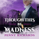 Though This Be Madness - Penny Richards