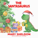 The Santasaurus - Mary Sheldon