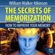 The Secrets of Memorization: How to Improve Your Memory - William Walker Atkinson