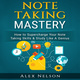 Note Taking Mastery: How to Supercharge Your Note Taking Skills & Study Like A Genius (Improved Learning & Effective Note Taking, Test & Exam Studying Strategies Series) - Alex Nelson