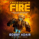 Freedom's Fire - Bobby Adair