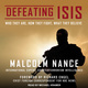 Defeating ISIS: Who They Are, How They Fight, What They Believe - Malcolm Nance