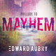 Prelude to Mayhem - Edward Aubry