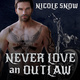 Never Love an Outlaw - Nicole Snow
