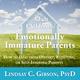 Adult Children of Emotionally Immature Parents - Lindsay C. Gibson