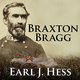 Braxton Bragg: The Most Hated Man of the Confederacy - Earl J. Hess