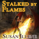 Stalked By Flames - Susan Illene