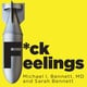 F*ck Feelings: One Shrink's Practical Advice for Managing All Life's Impossible Problems - Dr. Michael Bennett, Sarah Bennett