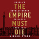 The Empire Must Die: Russia's Revolutionary Collapse, 1900–1917 - Mikhail Zygar