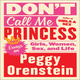 Don't Call Me Princess - Peggy Orenstein