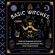 Basic Witches: How to Summon Success, Banish Drama, and Raise Hell with Your Coven - Jaya Saxena, Jess Zimmerman